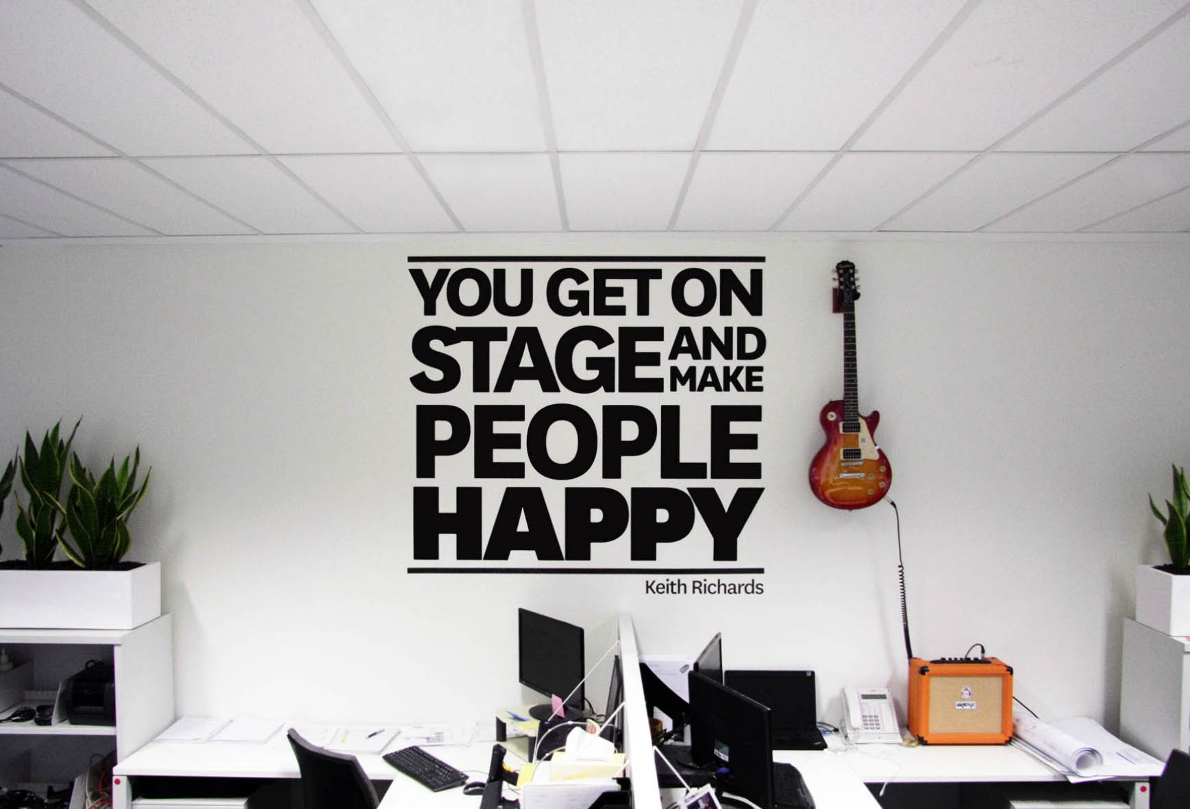 You get on stage and make people happy
